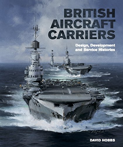 British Aircraft Carriers: Design, Development & Service Histories (English Edition) por [David Hobbs]