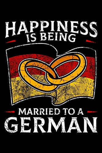 Happiness Is Being Married To a German: Germany Wedding Notebook to Write in, 6x9, Lined, 120 Pages Journal