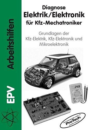 Diagnose Elektrik /Elektronik für Kfz-Mechatroniker: Grundlagen der Kfz-Elektrik, Kfz-Elektronik und Mikroelektronik (EPV - Arbeitshilfen)