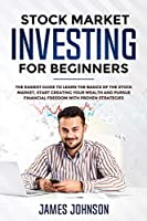 Stock Market Investing for Beginners: The EASIEST GUIDE to Learn the BASICS of the STOCK MARKET, Start Creating Your WEALTH and Pursue FINANCIAL FREEDOM With Proven STRATEGIES: The EASIEST GUIDE to Learn the BASICS of the STOCK MARKET, Start Creating Your