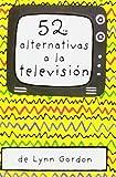 52 alternativas a la televisión (52 cosas que hacer)