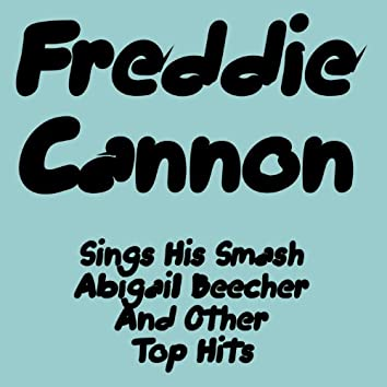 Freddie Cannon Sings His Smash Abigail Beecher and Other Top Hits