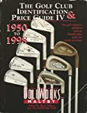 The Golf Club Identification and Price Guide IV: 1950-1998. The Golf Industry's Standard Reference