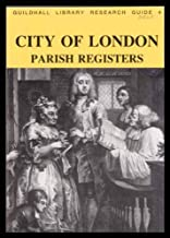 A handlist of parish registers, register transcripts, and related records at Guildhall Library (Guildhall Library research guide) (Pt. 1)
