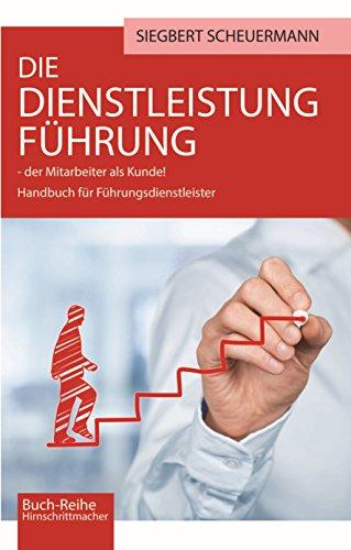 DIE DIENSTLEISTUNG FÜHRUNG – der Mitarbeiter als Kunde: Handbuch für Führungsdienstleister (Hirnschrittmacher-Reihe 5)