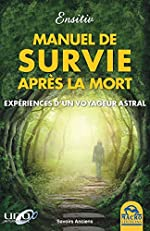Le manuel de survie après la mort - Expériences d'un voyageur astral. d'Ensitiv