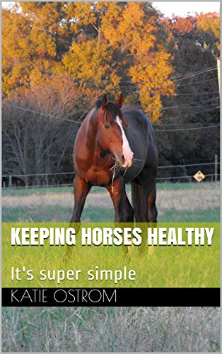 Keeping Horses Healthy: It's super simple (English Edition)