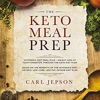 Keto Meal Prep: Ketogenic Diet Meal Plan: Weight Loss at Your Fingertips Through the Keto Diet Plan     Based on the Benefits of the Ketogenic Diet, Ketosis, Low Carb, Low Fat, Ketone Diet Plan              By:                                                                                                                                 Carl Jepson                               Narrated by:                                                                                                                                 Benjamin McLean                      Length: 3 hrs and 53 mins     Not rated yet     Overall 0.0