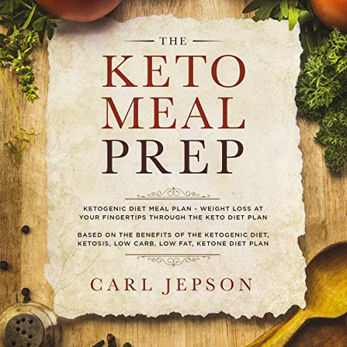 Keto Meal Prep: Ketogenic Diet Meal Plan: Weight Loss at Your Fingertips Through the Keto Diet Plan cover art