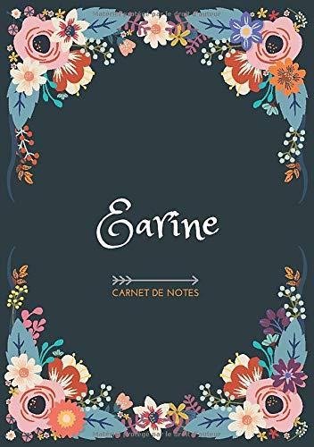 Earine - Carnet de notes: Design floral, Prénom personnalisé Earine | Cadeau d'anniversaire ,Saint Valentin pour femme, maman, soeur, copine, fille, amie | Ligné, Petit Format A5 (14.8 x 21 cm)