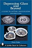 Depression Glass and Beyond: A Guide to Pattern Identificati (Schiffer Book for Collectors)