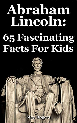 Abraham Lincoln: 65 Fascinating Facts For Kids (English Edition)