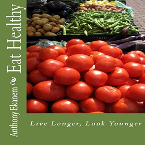 Eat Healthy: Live Longer, Look Younger cover art