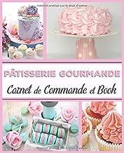 Pâtisserie Gourmande Carnet de Commande et Book: Journal de bord du pâtissier professionnel  carnet à remplir 19 cm x 23,5...