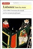 Lisbonne hors les murs - 1415-1580, L'Invention du monde par les navigateurs portugais