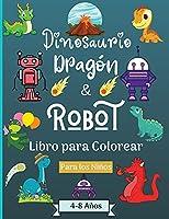 Dinosaurios Dragones y Robots Libro para colorear para niños de 4 a 8 años: Era asombrosa con este libro para colorear para niños de 4 a 8 años con hermosos diseños como robots, dragones y dinosaurios para aprender y divertirse. ¡Perfecto como regalo!