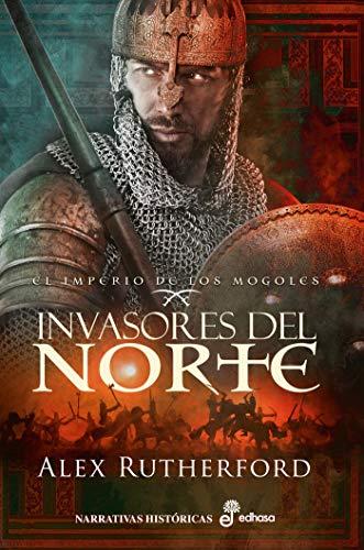 Invasores del Norte (El imperio de los mogoles 1) de Alex Rutherford