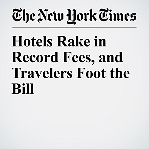 Hotels Rake in Record Fees, and Travelers Foot the Bill audiobook cover art