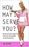 How May I Serve You?: My Uncontrollable Change from Successful Businesswoman to Low-Paid Waitress (English Edition)