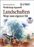 Workshop Aquarell: Landschaften - Wege zum eigenen Stil. Mit DVD-Malkurs: Wege zum eigenen Stil - Ekkehardt Hofmann
