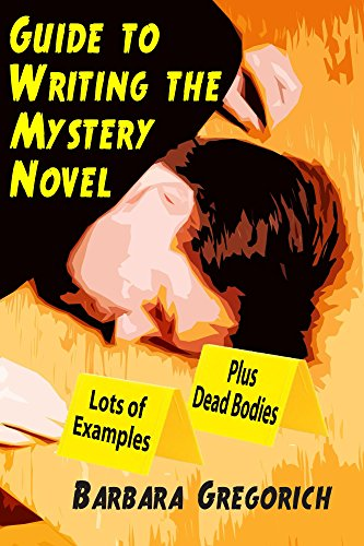 Guide to Writing the Mystery Novel: Lots of Examples, Plus Dead Bodies