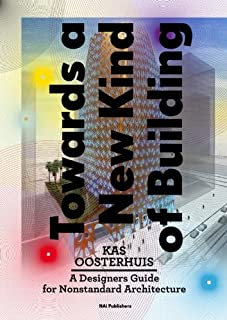 Kas Oosterhuis: Towards a New Kind of Building. A Designer's Guide for Non-standard Architecture