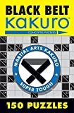 Black Belt Kakuro: 150 Puzzles (Martial Arts Puzzles Series)