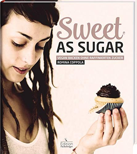 Sweet as Sugar - Vegan backen ohne raffinierten Zucker