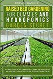 Raised Bed Gardening for Dummies and Hydroponics Garden Secret: This book includes: Beginner Guides to Build a Raised Bed and how to Build and ... Guide to Raised Bed and Hydroponic Garden)