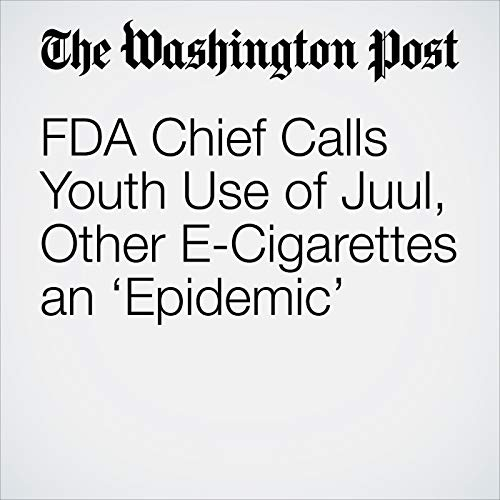 FDA Chief Calls Youth Use of Juul, Other E-Cigarettes an 'Epidemic' copertina