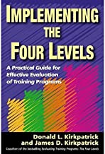 [(Implementing the Four Levels: A Practical Guide for Effective Evaluation of Training Programs )] [Author: James D. Kirkpatrick] [Oct-2007]