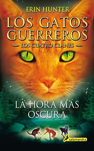 La hora más oscura (Los Gatos Guerreros | Los Cuatro Clanes 6): Los gatos guerreros - Los cuatro clanes VI