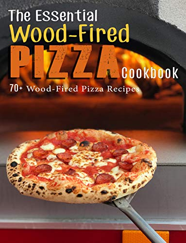 The Essential Wood-Fired Pizza Cookbook: 70+ Wood-Fired Pizza Recipes (English Edition)