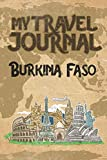 My Travel Journal Burkina Faso: 6x9 Travel Notebook or Diary with prompts, Checklists and Bucketlists perfect gift for your Trip to Burkina Faso for every Traveler