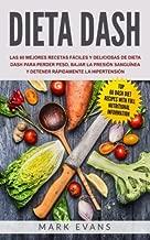 Dieta DASH: Las 60 mejores recetas fáciles y deliciosas de dieta DASH para perder peso, bajar la presión sanguínea y detener rápidamente la ... en Español/Spanish Book) (Spanish Edition)