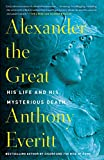 Alexander the Great: His Life and His Mysterious Death (RANDOM HOUSE TR)