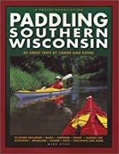 Paddling Southern Wisconsin : 82 Great Trips By Canoe & Kayak (Trails Books Guide)