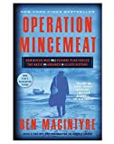Operation Mincemeat: How a Dead Man and a Bizarre Plan Fooled the Nazis and Assured an Allied Victor