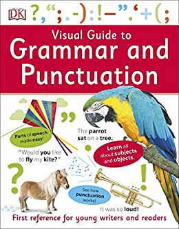 Visual Guide to Grammar and Punctuation: First Reference for Young Writers and Readers (Dk) by [DK]