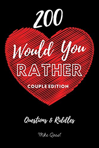 200 Would You Rather Couple Edition: Cute, Thought Provoking and Funny Questions and Conversation Icebreaker for Couples. Hot and Sexy Edition to ... You Are!For Dating and Married Couples