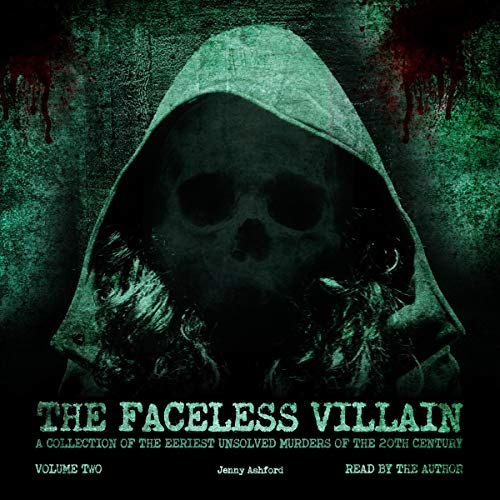 The Faceless Villain: A Collection of the Eeriest Unsolved Murders of the 20th Century: Volume Two audiobook cover art