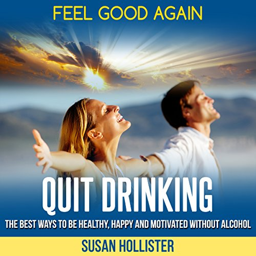 Quit Drinking: The Best Ways to Be Healthy, Happy, and Motivated Without Alcohol audiobook cover art