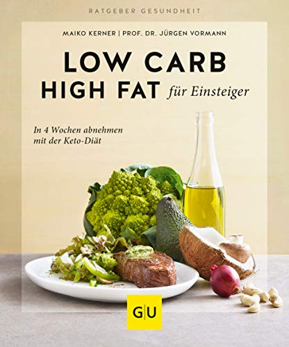 Low Carb High Fat für Einsteiger: In 4 Wochen abnehmen mit der Keto-Diät (GU Ratgeber Gesundheit)