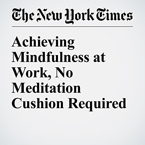 Achieving Mindfulness at Work, No Meditation Cushion Required audiobook cover art