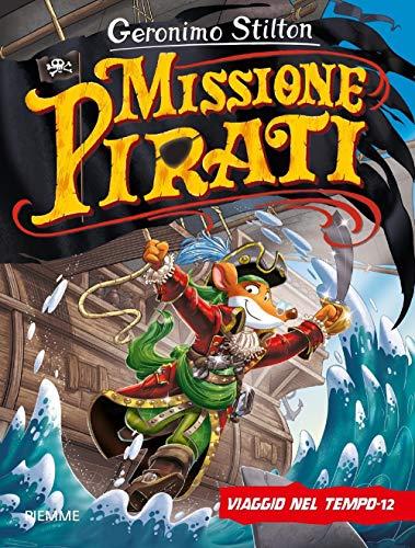 Missione pirati. Viaggio nel tempo 12. Ediz. a colori
