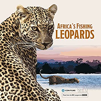 Africa's Fishing Leopards (Music from the Original TV Show)