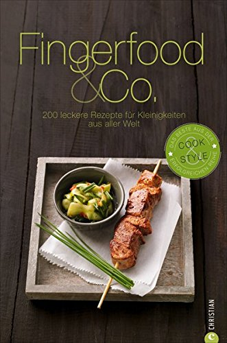 Fingerfood & Co.: 200 leckere Rezepte für Kleinigkeiten aus aller Welt