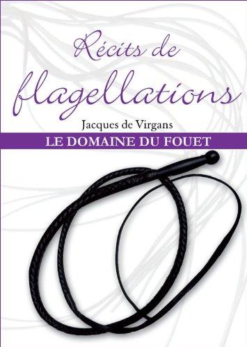 RÉCITS DE FLAGELLATIONS Tome 2: LE DOMAINE DU FOUET (French Edition)