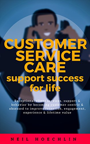 Customer Service Care Support Success for Life: Exceptional client  services, support & behavior by becoming customer centric & obsessed to  improve