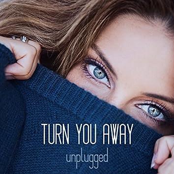 Turn You Away (Unplugged)